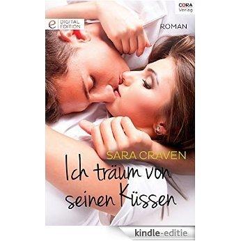 Ich träum von seinen Küssen: Digital Edition (German Edition) [Kindle-editie]