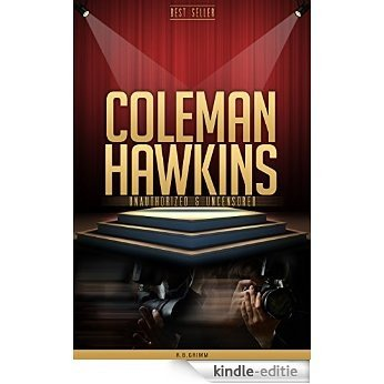 Coleman Hawkins Unauthorized & Uncensored (All Ages Deluxe Edition with Videos) (English Edition) [Kindle-editie]