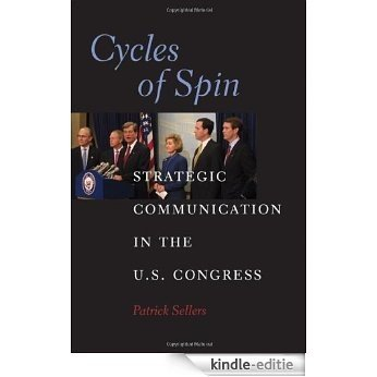 Cycles of Spin: Strategic Communication in the U.S. Congress (Communication, Society and Politics) [Kindle-editie]