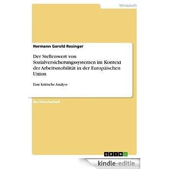 Der Stellenwert von Sozialversicherungssystemen im Kontext der Arbeitsmobilität in der Europäischen Union: Eine kritische Analyse [Kindle-editie]