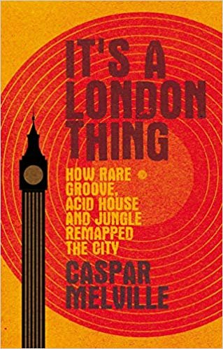 It's a London Thing: How Rare Groove, Acid House and Jungle Remapped the City (Music and Society)