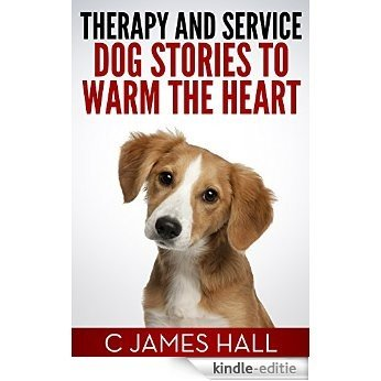 Therapy and Service Dog Stories to Warm the Heart (English Edition) [Kindle-editie]