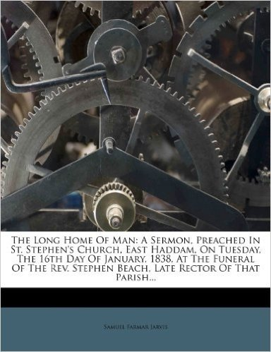 The Long Home of Man: A Sermon, Preached in St. Stephen's Church, East Haddam, on Tuesday, the 16th Day of January, 1838, at the Funeral of