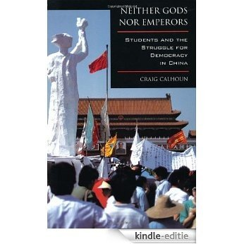 Neither Gods nor Emperors: Students and the Struggle for Democracy in China [Kindle-editie]