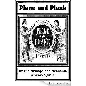 Plane and Plank or, The Mishaps of a Mechanic (English Edition) [Kindle-editie]