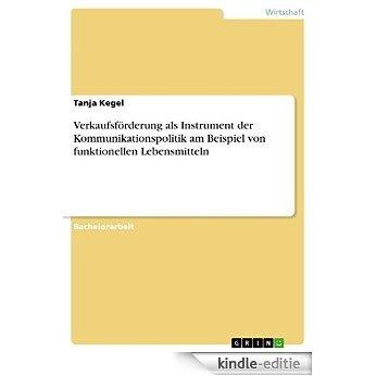Verkaufsförderung als Instrument der Kommunikationspolitik am Beispiel von funktionellen Lebensmitteln [Kindle-editie]