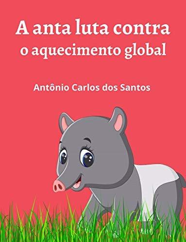 A anta luta contra o aquecimento global (Coleção Mundo Contemporâneo Livro 8)
