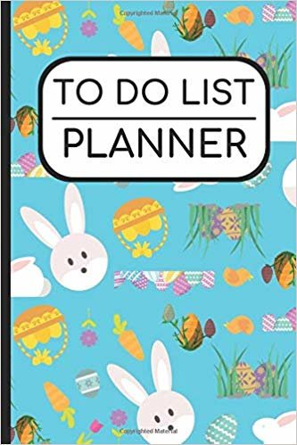 To Do List Planner: Easter Bunny and Eggs Cover, Personal and Business Activities with Daily and Weekly To Do Checklist, Perfect for School Home Office Time Management and Productivity, 6x9 113 Pages