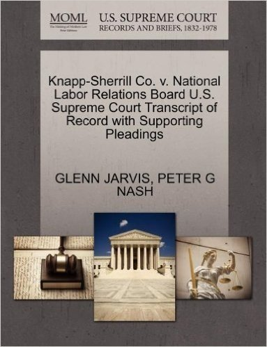 Knapp-Sherrill Co. V. National Labor Relations Board U.S. Supreme Court Transcript of Record with Supporting Pleadings