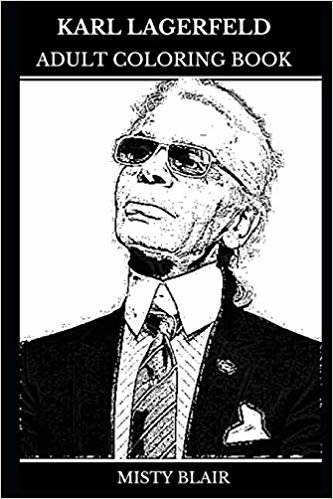 Karl Lagerfeld Adult Coloring Book: Legendary Fashion Designer and Chanel Director, Acclaimed Creative Artist and Photographer Inspired Adult Coloring Book (Karl Lagerfeld Books)