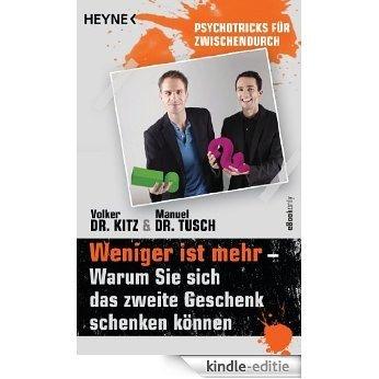 Weniger ist mehr - Warum Sie sich das zweite Geschenk schenken können: Psychotricks für zwischendurch (German Edition) [Kindle-editie]