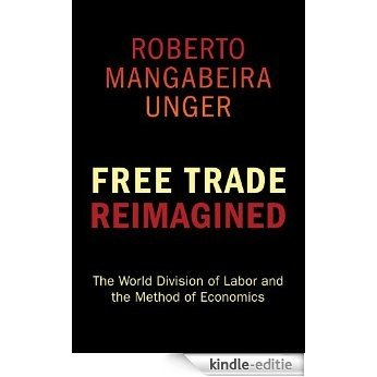 Free Trade Reimagined: The World Division of Labor and the Method of Economics [Kindle-editie]