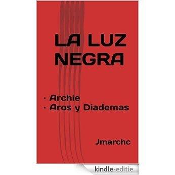 LA LUZ NEGRA: · Archie · Aros y Diademas (Spanish Edition) [Kindle-editie]