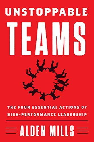 Unstoppable Teams: The Four Essential Actions of High-Performance Leadership (English Edition)