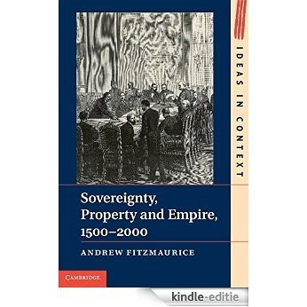 Sovereignty, Property and Empire, 1500-2000 (Ideas in Context) [Kindle-editie]