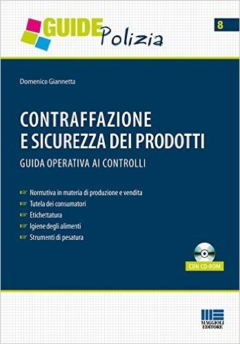 Contraffazione e sicurezza dei prodotti. Guida operativa ai controlli. Con CD-ROM