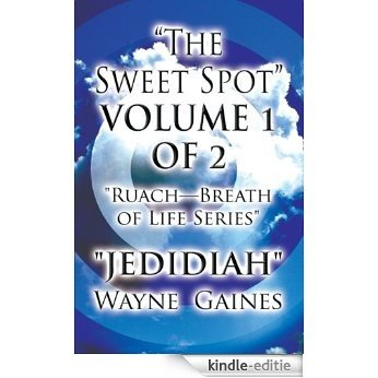 The Sweet Spot VOLUME 1 OF 2: Ruach Breath of Life Series (English Edition) [Kindle-editie]