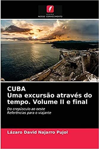 CUBA Uma excursão através do tempo. Volume II e final