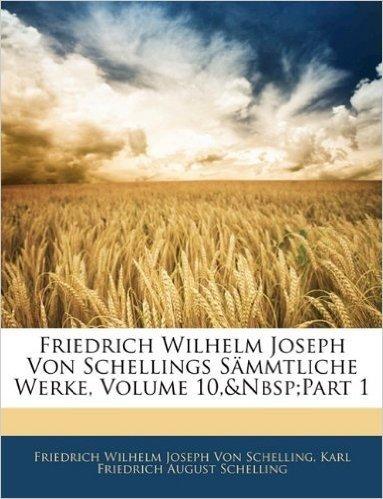 Friedrich Wilhelm Joseph Von Schellings Sammtliche Werke, Erste Abtheilung, Zehnter Band
