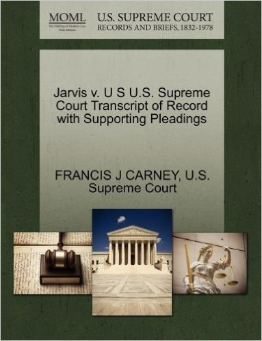 Jarvis V. U S U.S. Supreme Court Transcript of Record with Supporting Pleadings
