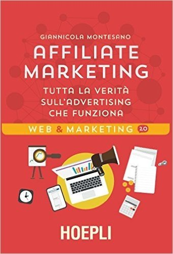 Affiliate Marketing. Tutta la verità sull'advertising che funziona