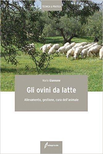 Gli ovini da latte. Allevamento, gestione, cura dell'animale