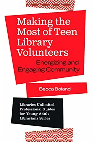 Making the Most of Teen Library Volunteers: Energizing and Engaging Community (Libraries Unlimited Professional Guides for Young Adult Librarians Series)