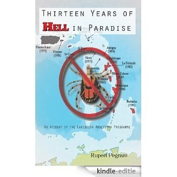 Thirteen Years of Hell in Paradise: An Account of the Caribbean Amblyomma Programme (English Edition) [Kindle-editie]
