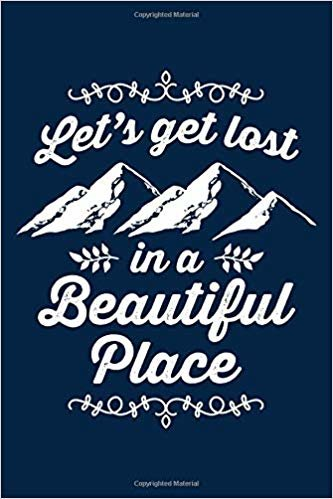 Let's get lost in a beautiful place: Notebook for Hiking Hiker Camper Camping 6x9 lined with lines