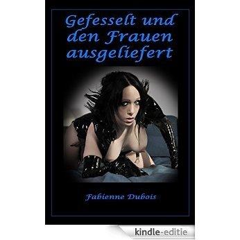 Gefesselt und den Frauen ausgeliefert: Eine erotische Geschichte von Fabienne Dubois (German Edition) [Kindle-editie]