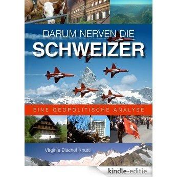 Darum nerven die Schweizer: Eine geopolitische Analyse [Kindle-editie]