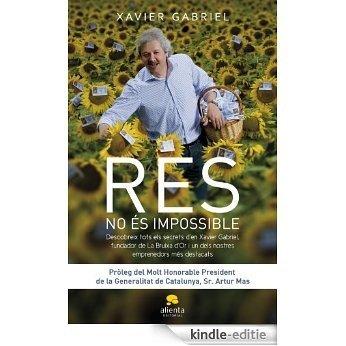 Res no és impossible: Descobreix els secrets de'n  Xavier Gabriel, fundador de la Bruixa d'Or (COLECCION ALIENTA) [Kindle-editie]