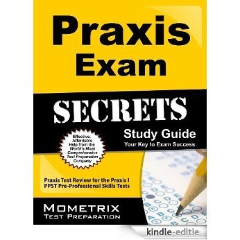 Praxis Exam Secrets Study Guide: Praxis Test Review for the Praxis I PPST Pre-Professional Skills Tests (English Edition) [Kindle-editie]