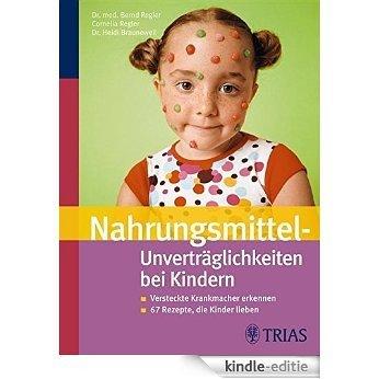 Nahrungsmittel-Unverträglichkeiten bei Kindern: Versteckte Krankmacher erkennen    67 Rezepte, die Kinder lieben [Kindle-editie]