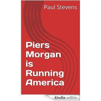 Piers Morgan is Running America (The Sundowner Diaries) (English Edition) [Kindle-editie]