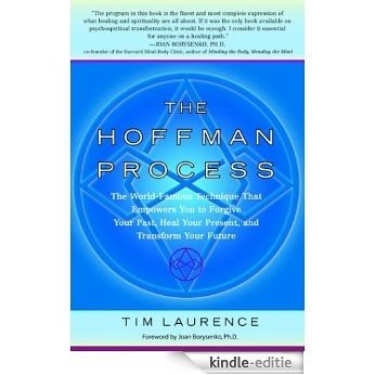 The Hoffman Process: The World-Famous Technique That Empowers You to Forgive Your Past, Heal Your Pre sent, and Transform Your Future [Kindle-editie]