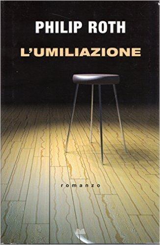 L- L'UMILIAZIONE - PHILIP ROTH - MONDOLIBRI --- 2010 - CS - ZCS146