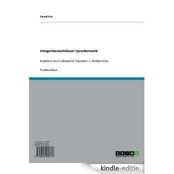 Integrationsschlüssel Spracherwerb: Etablierte und Außenseiter Figuration v. Norbert Elias [Kindle-editie]