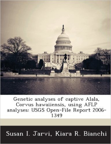Genetic Analyses of Captive Alala, Corvus Hawaiiensis, Using Aflp Analyses: Usgs Open-File Report 2006-1349