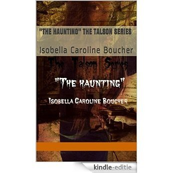 """The Haunting""  The Talson Series: Isobella Caroline Boucher (English Edition) [Kindle-editie]"