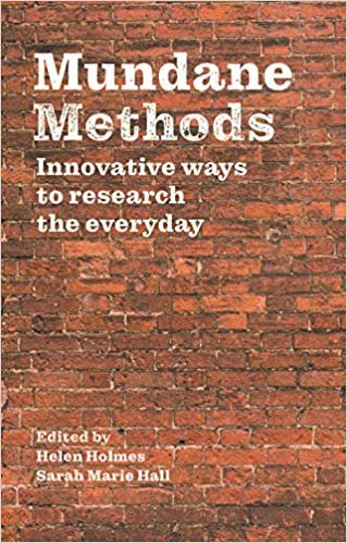 Mundane Methods: Innovative Ways to Research the Everyday