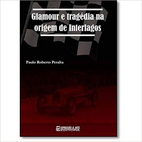 Glamour e Tragédia na Origem de Interlagos