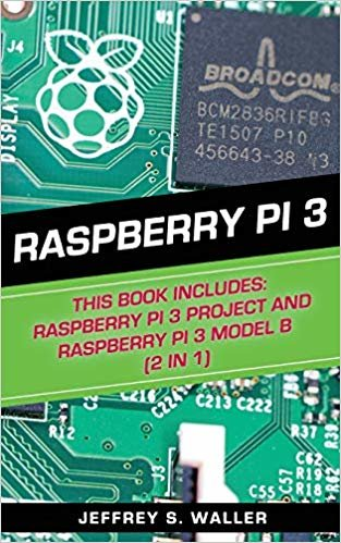Raspberry Pi 3: This Book Includes: Raspberry Pi 3 Project And Raspberry Pi 3 Model B (2 in 1)