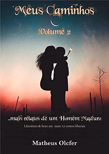 Meus Caminhos - Volume 2: Mais relatos de um homem maduro