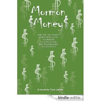 Mormon Money:AND THE WACKY WAYS SOME WISE GUYS, A CON-MAN, A Techno-Nerd and the FBI want to Get to it! (English Edition) [Kindle-editie]