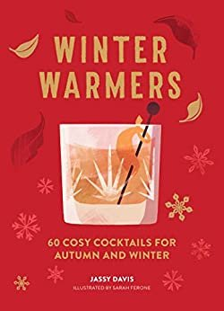 Winter Warmers: 60 Cosy Cocktails for Autumn and Winter (English Edition)