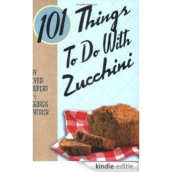 101 Things to Do with Zucchini (101 Things to Do With...) [Kindle-editie]
