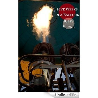 Five Weeks in a Balloon (Annotated with Biography of Verne and Plot Analysis) (English Edition) [Kindle-editie]