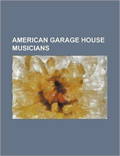 American Garage House Musicians: Adeva, Armand Van Helden, Blaze (Band), Boyd Jarvis, Byron Stingily, Class Action (Band), Colonel Abrams, Darryl Payn
