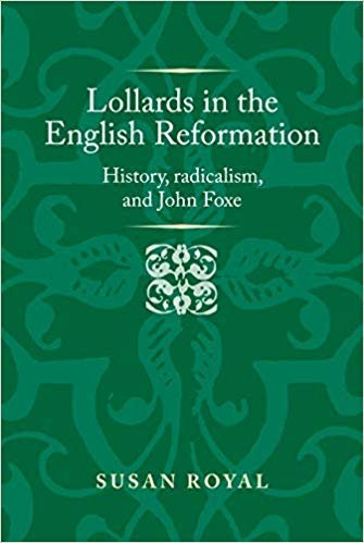Lollards in the English Reformation: History, Radicalism, and John Foxe (Politics, Culture and Society in Early Modern Britain)